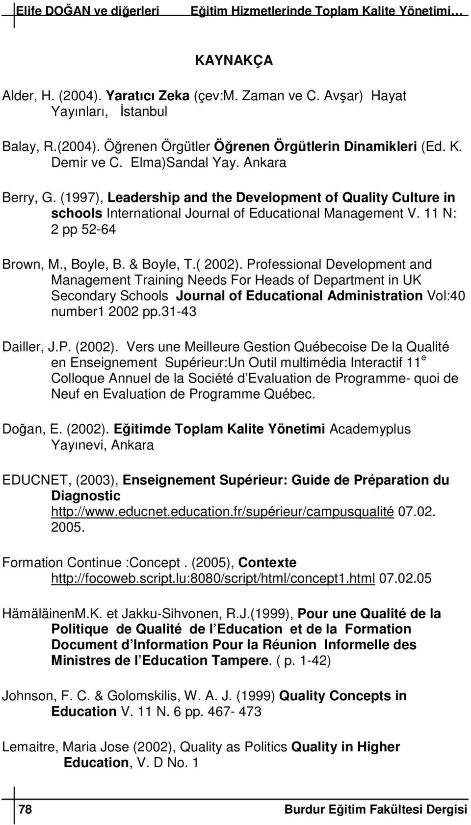 , Boyle, B. & Boyle, T.( 2002). Professional Development and Management Training Needs For Heads of Department in UK Secondary Schools Journal of Educational Administration Vol:40 number1 2002 pp.