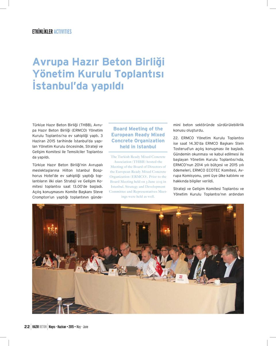 Board Meeting of the European Ready Mixed Concrete Organization held in Istanbul The Turkish Ready Mixed Concrete Association (THBB) hosted the Meeting of the Board of Directors of the European Ready