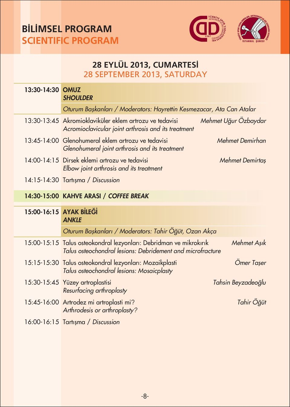 joint arthrosis and its treatment 14:00-14:15 Dirsek eklemi artrozu ve tedavisi Mehmet Demirtafl Elbow joint arthrosis and its treatment 14:15-14:30 Tartıflma / Discussion 14:30-15:00 KAHVE ARASI /