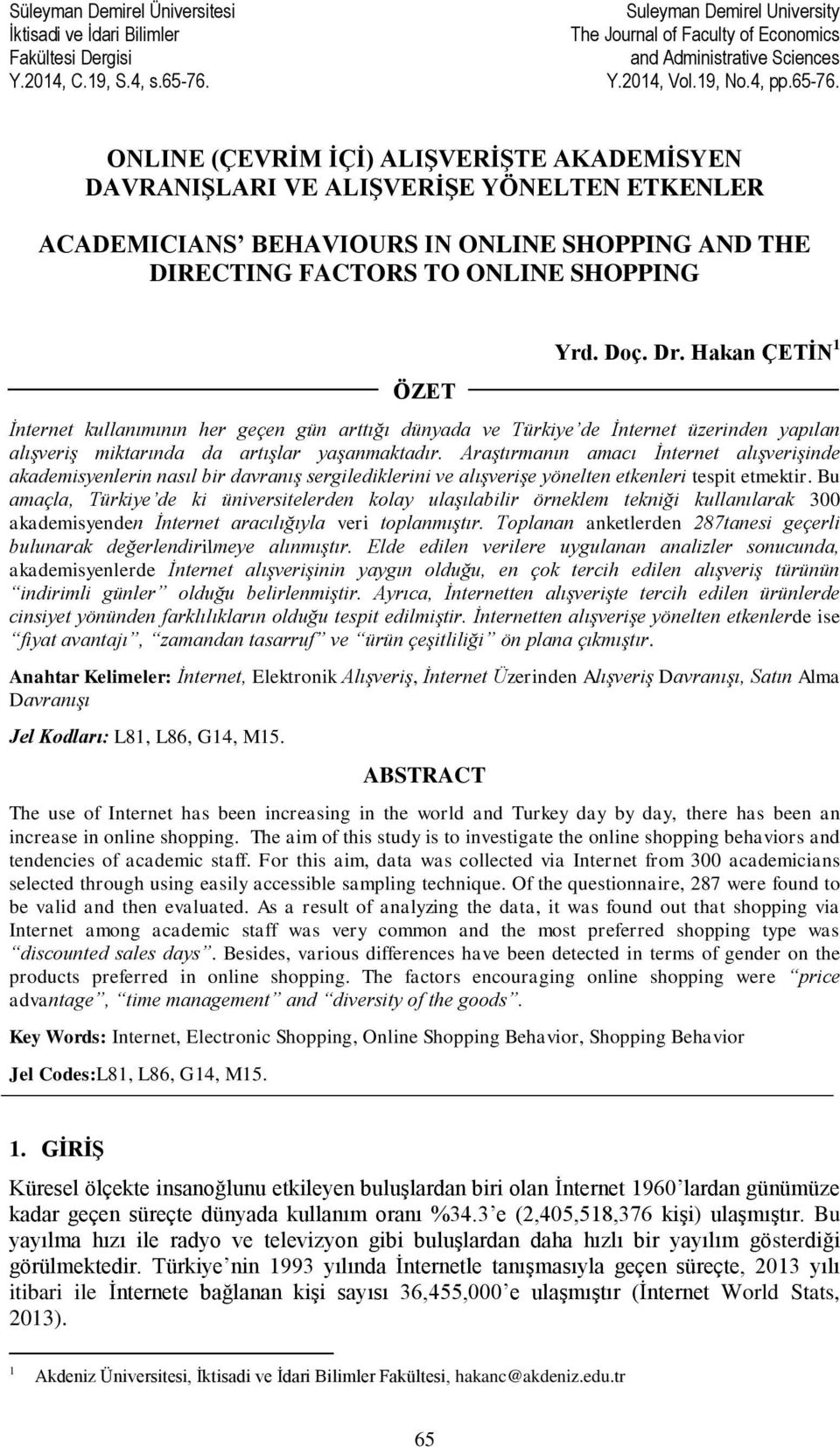 ONLINE (ÇEVRİM İÇİ) ALIŞVERİŞTE AKADEMİSYEN DAVRANIŞLARI VE ALIŞVERİŞE YÖNELTEN ETKENLER ACADEMICIANS BEHAVIOURS IN ONLINE SHOPPING AND THE DIRECTING FACTORS TO ONLINE SHOPPING ÖZET Yrd. Doç. Dr.