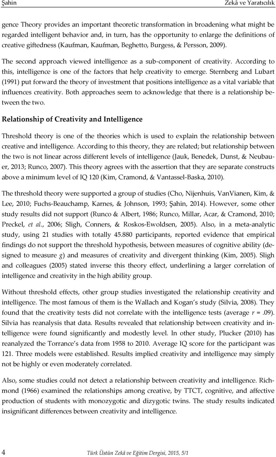 According to this, intelligence is one of the factors that help creativity to emerge.