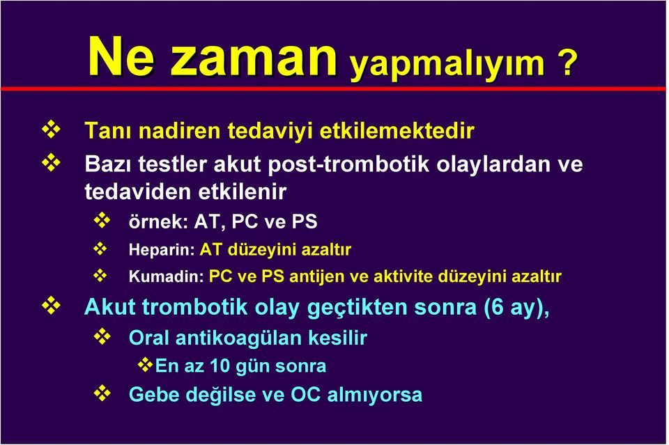 tedaviden etkilenir örnek: AT, PC ve PS Heparin: AT düzeyini azaltır Kumadin: PC ve PS