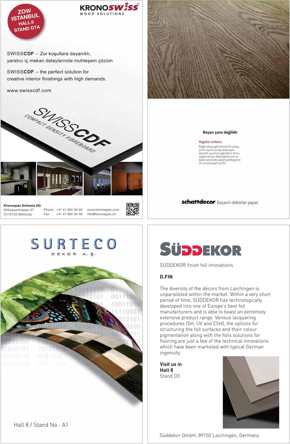 Within a very short period of time, SÜDDEKOR has technologically developed into one of Europe s best foil manufacturers and is able to boast an extremely extensive product range.