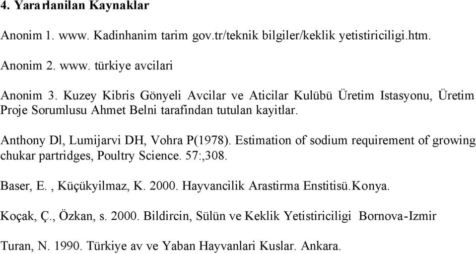 Anthony Dl, Lumijarvi DH, Vohra P(1978). Estimation of sodium requirement of growing chukar partridges, Poultry Science. 57:,308. Baser, E., Küçükyilmaz, K.