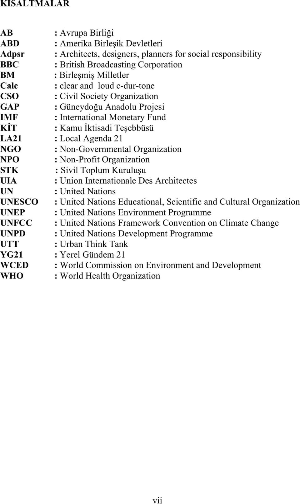Organization NPO : Non-Profit Organization STK : Sivil Toplum Kuruluu UIA : Union Internationale Des Architectes UN : United Nations UNESCO : United Nations Educational, Scientific and Cultural