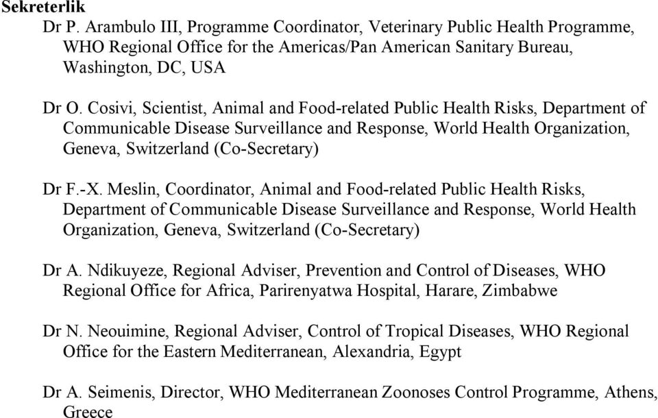 Meslin, Coordinator, Animal and Food-related Public Health Risks, Department of Communicable Disease Surveillance and Response, World Health Organization, Geneva, Switzerland (Co-Secretary) Dr A.