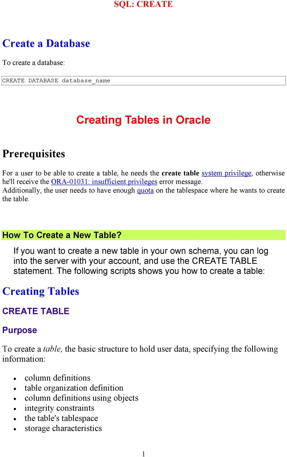 How To Create a New Table? If you want to create a new table in your own schema, you can log into the server with your account, and use the CREATE TABLE statement.