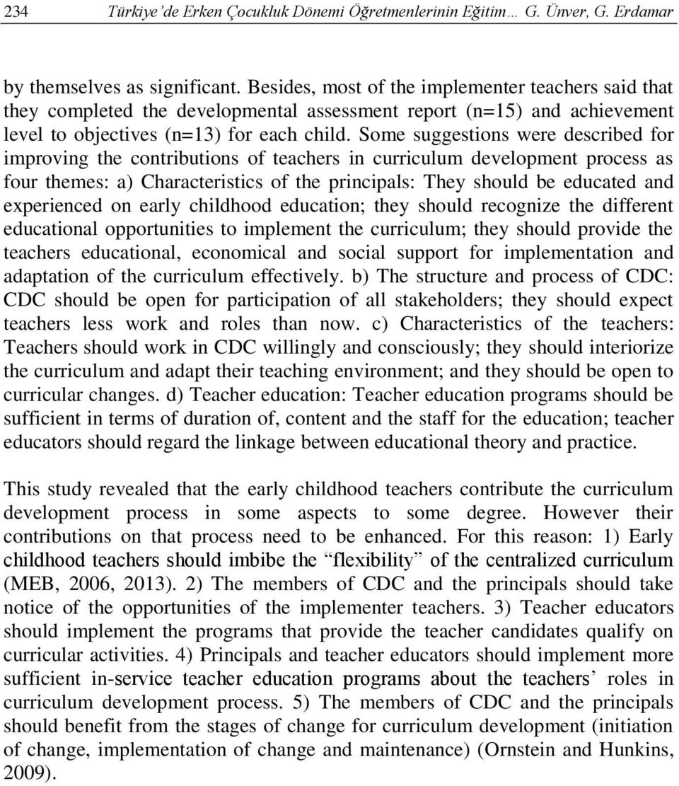 Some suggestions were described for improving the contributions of teachers in curriculum development process as four themes: a) Characteristics of the principals: They should be educated and