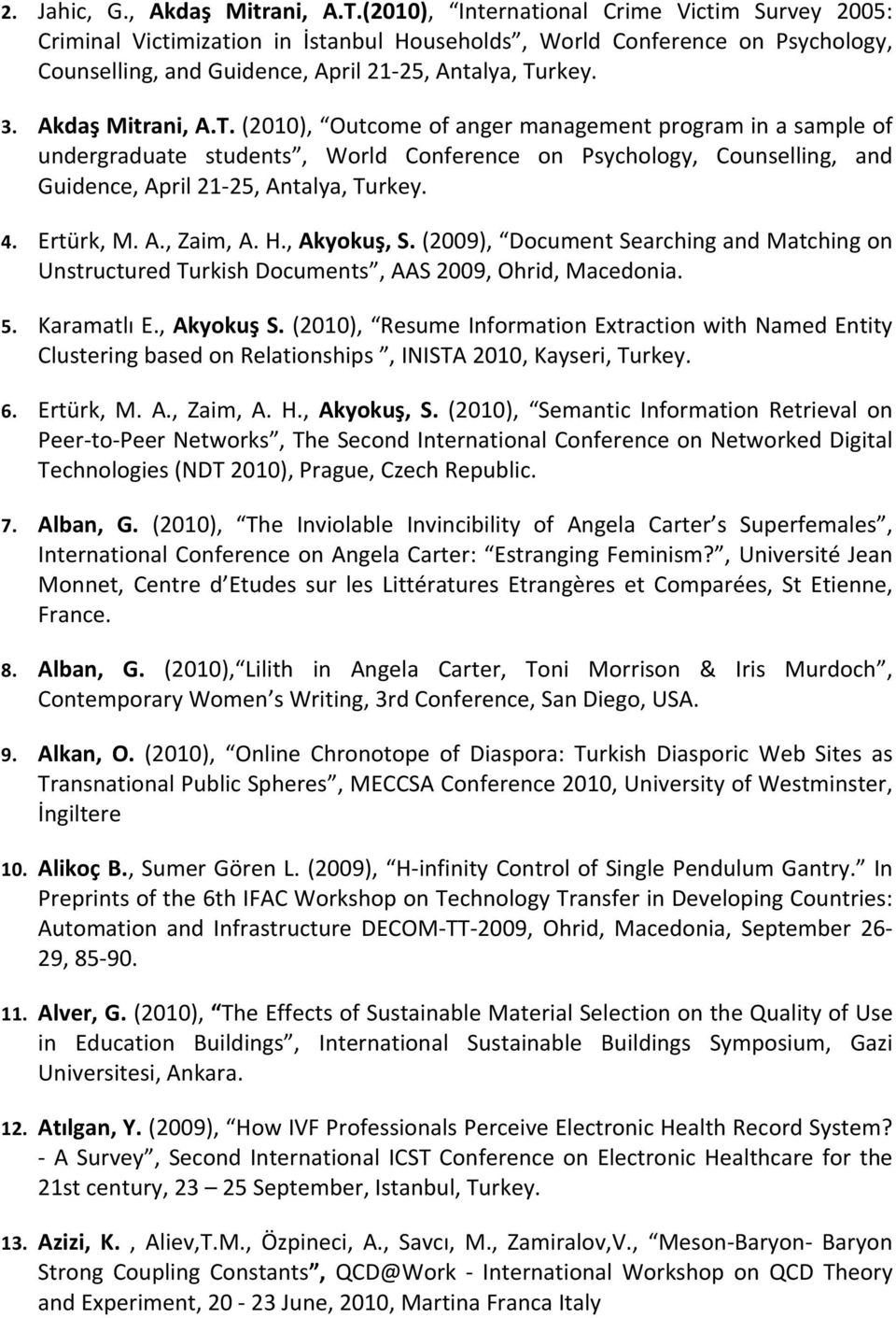 Akdaş Mitrani, A.T. (2010), Outcome of anger management program in a sample of undergraduate students, World Conference on Psychology, Counselling, and Guidence, April 21 25, Antalya, Turkey. 4.