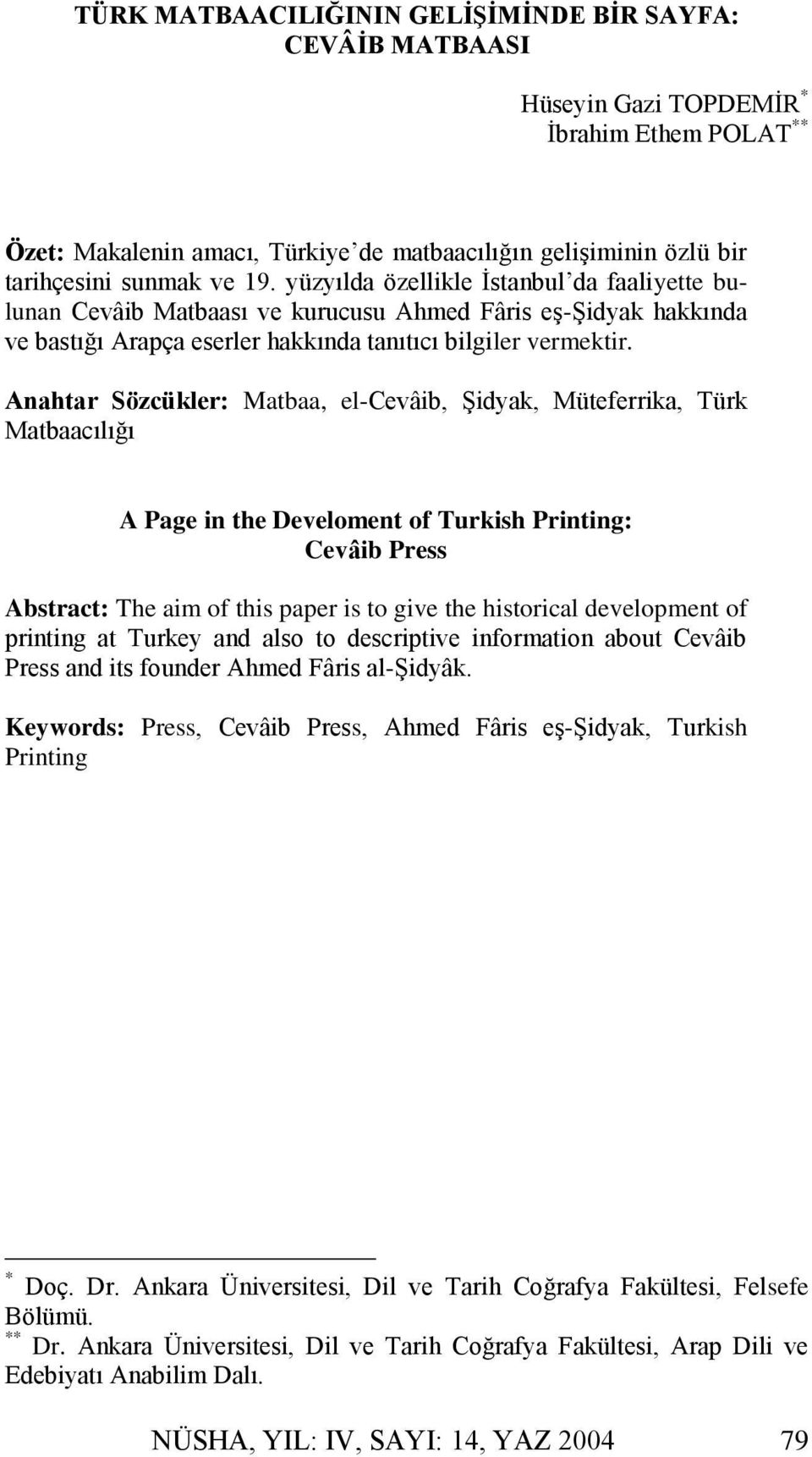 Anahtar Sözcükler: Matbaa, el-cevâib, Şidyak, Müteferrika, Türk Matbaacılığı A Page in the Develoment of Turkish Printing: Cevâib Press Abstract: The aim of this paper is to give the historical