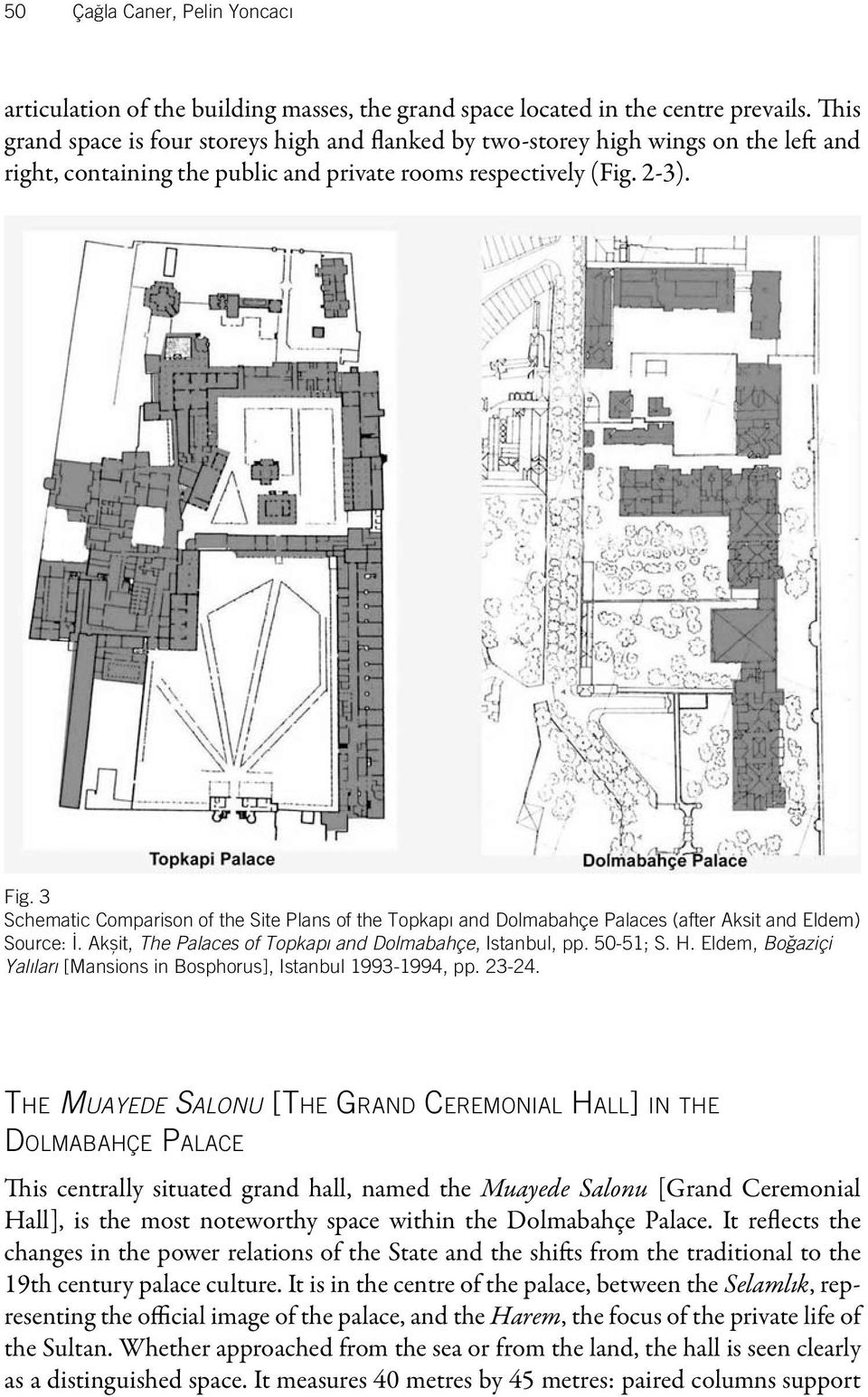 3 Schematic Comparison of the Site Plans of the Topkapı and Dolmabahçe Palaces (after Aksit and Eldem). Source: I. Aksit,, The Palaces of Topkapı and Dolmabahçe, Istanbul, pp. 50-51; S. H.