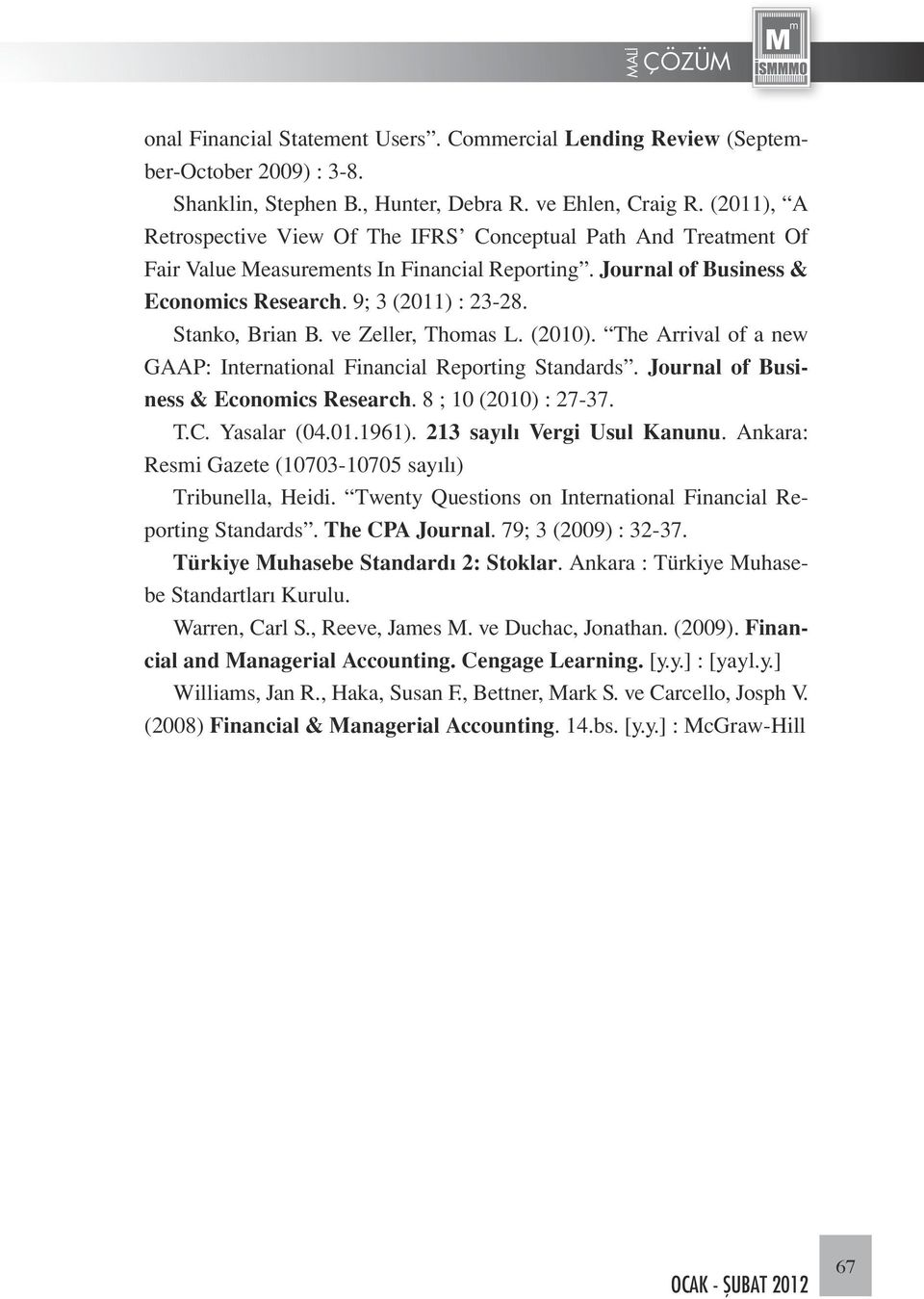 Stanko, Brian B. ve Zeller, Thomas L. (2010). The Arrival of a new GAAP: International Financial Reporting Standards. Journal of Business & Economics Research. 8 ; 10 (2010) : 27-37. T.C. Yasalar (04.