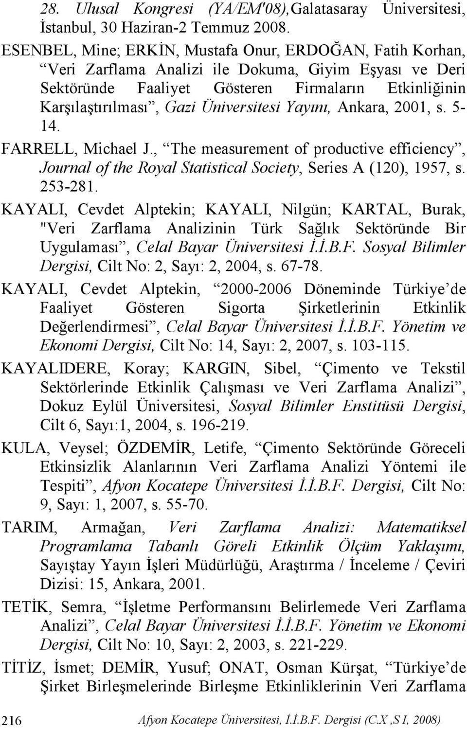 Üniversitesi Yayını, Ankara, 200, s. 5-4. FARRELL, Michael J., The measurement of productive efficiency, Journal of the Royal Statistical Society, Series A (20), 957, s. 253-28.
