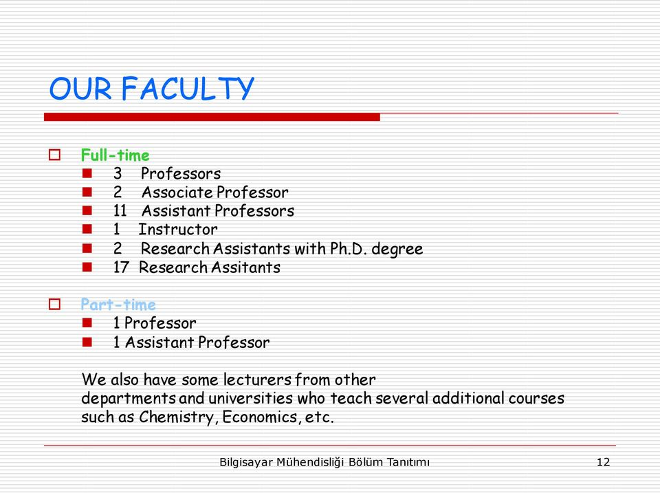 degree 17 Research Assitants Part-time 1 Professor 1 Assistant Professor We also have some