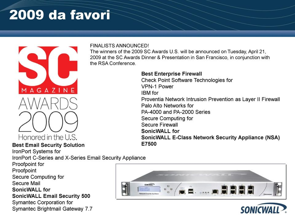 Secure Computing for Secure Firewall SonicWALL for SonicWALL E-Class Network Security Appliance (NSA) Best Email Security Solution E7500 IronPort Systems for IronPort C-Series and X-Series Email