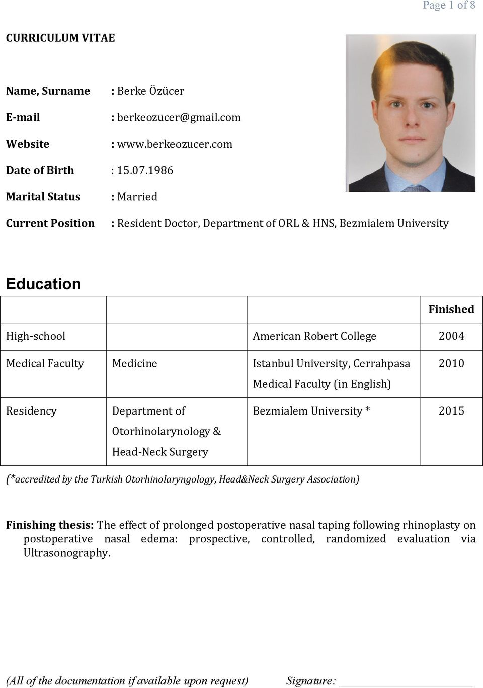 College 2004 Istanbul University, Cerrahpasa 2010 Medical Faculty (in English) Residency Department of Bezmialem University * 2015 Otorhinolarynology & Head-Neck Surgery (*accredited by the