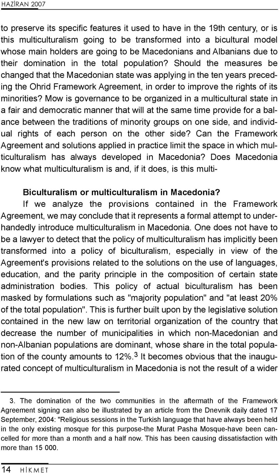 Should the measures be changed that the Macedonian state was applying in the ten years preceding the Ohrid Framework Agreement, in order to improve the rights of its minorities?