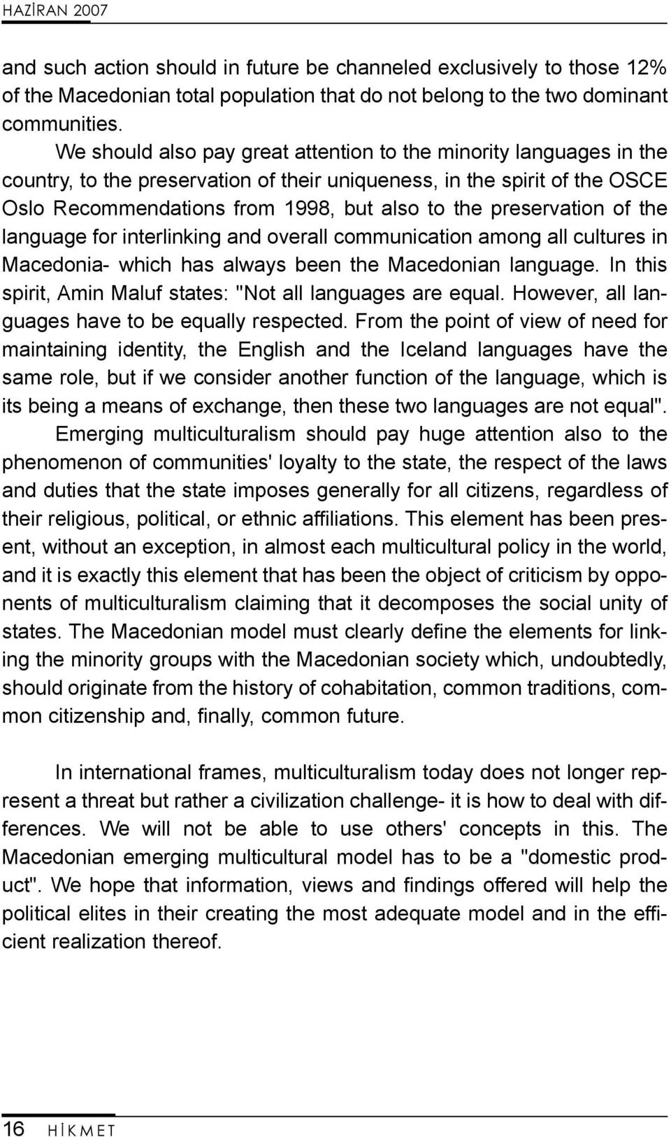preservation of the language for interlinking and overall communication among all cultures in Macedonia- which has always been the Macedonian language.