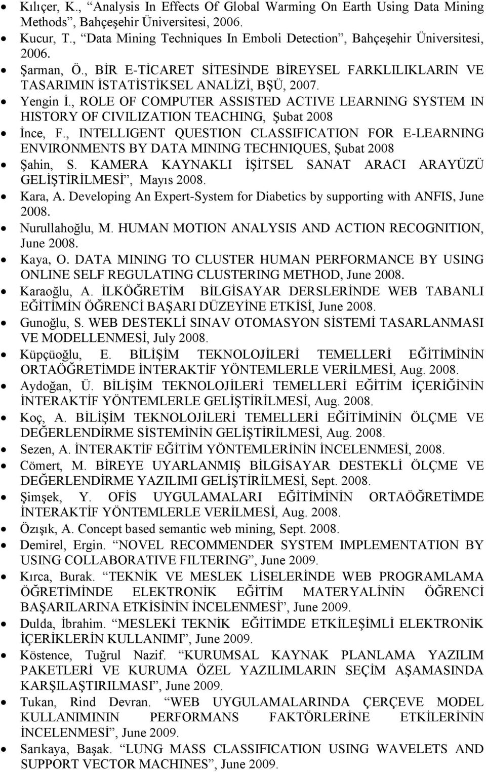 , ROLE OF COMPUTER ASSISTED ACTIVE LEARNING SYSTEM IN HISTORY OF CIVILIZATION TEACHING, Şubat 2008 İnce, F.