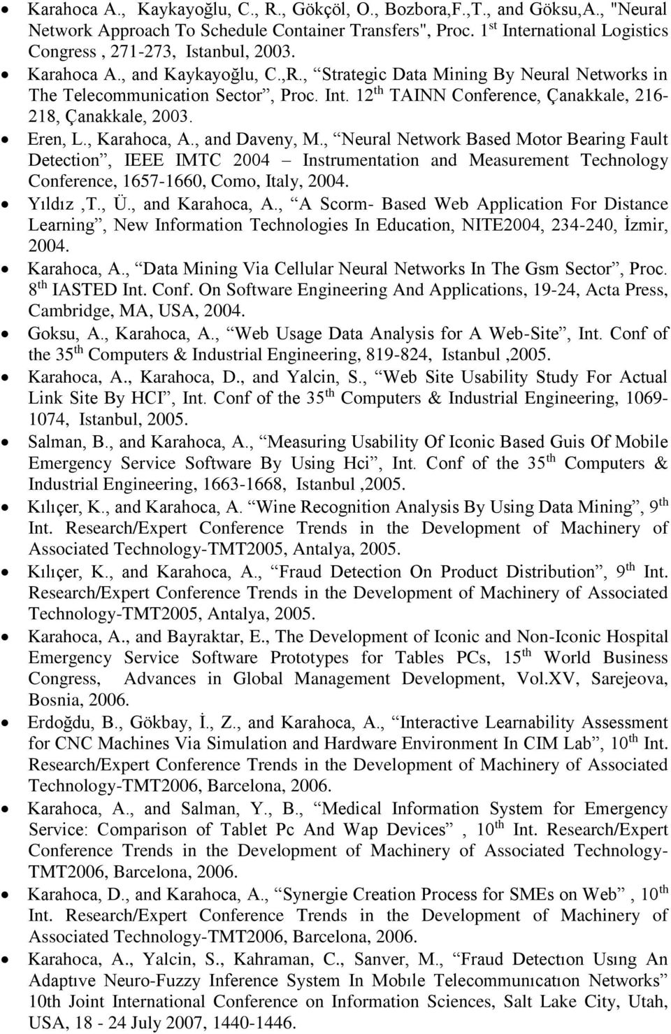 Eren, L., Karahoca, A., and Daveny, M., Neural Network Based Motor Bearing Fault Detection, IEEE IMTC 2004 Instrumentation and Measurement Technology Conference, 1657-1660, Como, Italy, 2004.