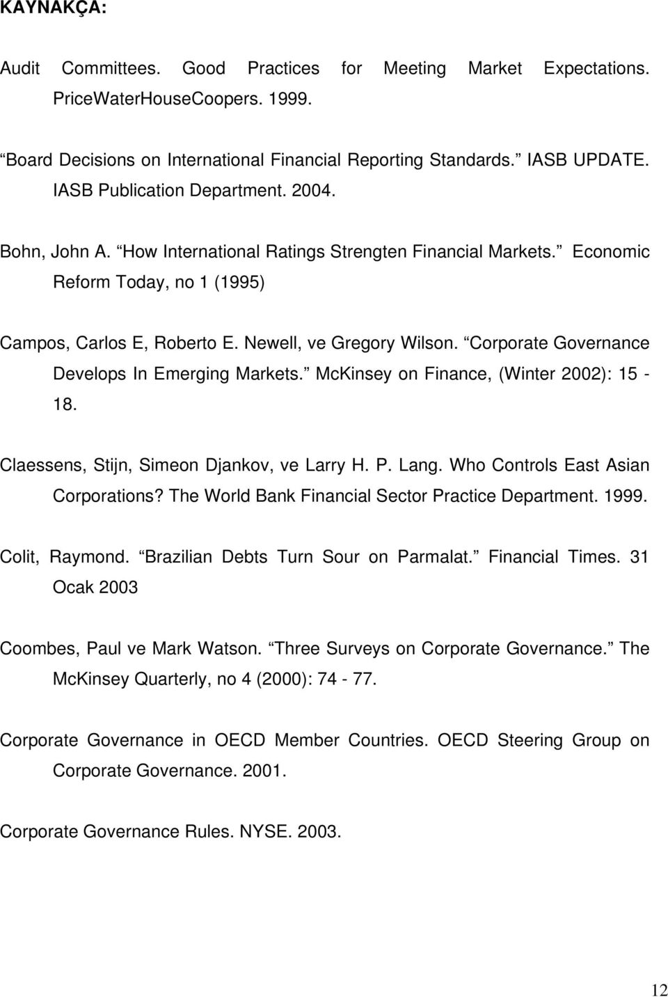 Corporate Governance Develops In Emerging Markets. McKinsey on Finance, (Winter 2002): 15-18. Claessens, Stijn, Simeon Djankov, ve Larry H. P. Lang. Who Controls East Asian Corporations?