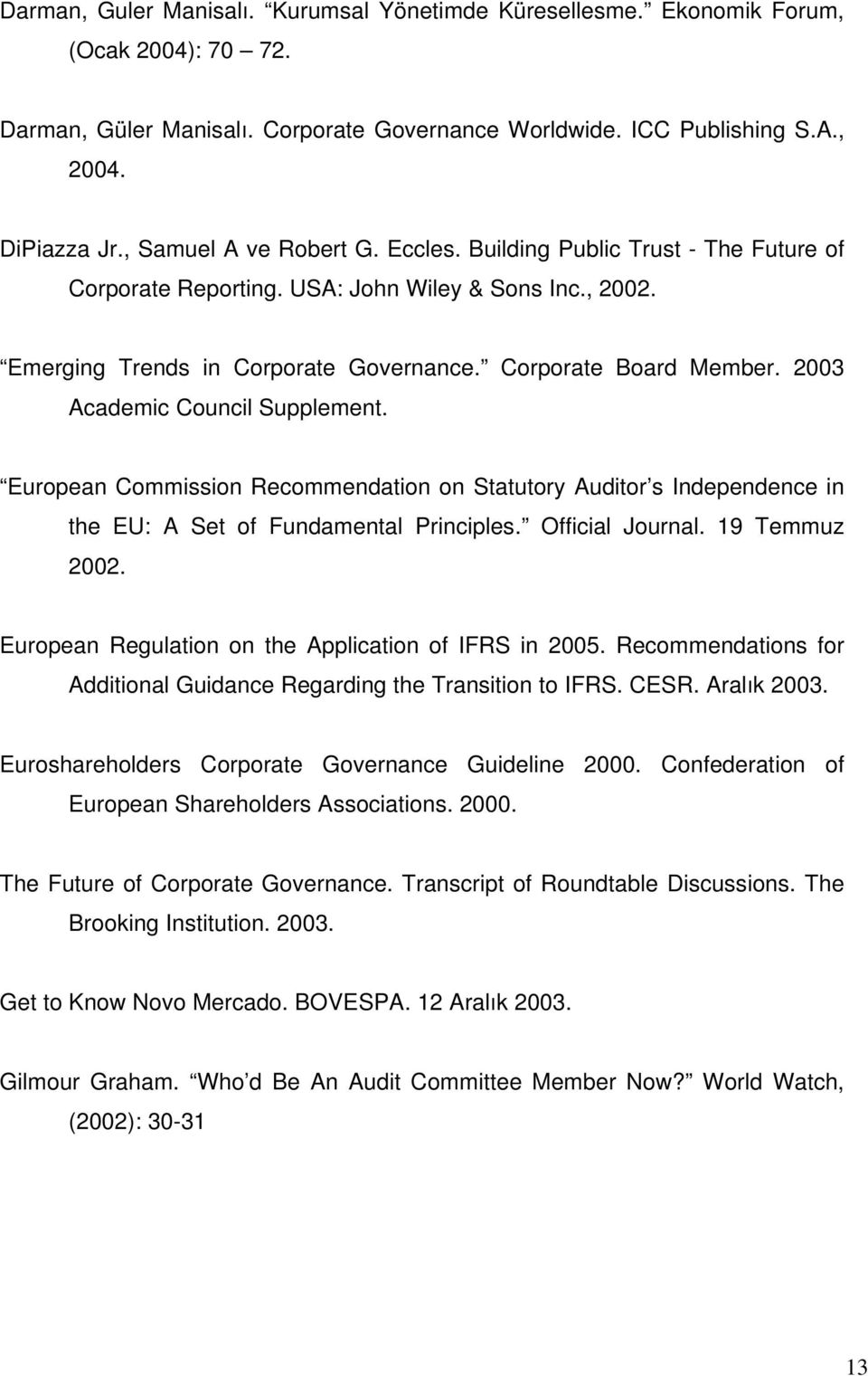 2003 Academic Council Supplement. European Commission Recommendation on Statutory Auditor s Independence in the EU: A Set of Fundamental Principles. Official Journal. 19 Temmuz 2002.