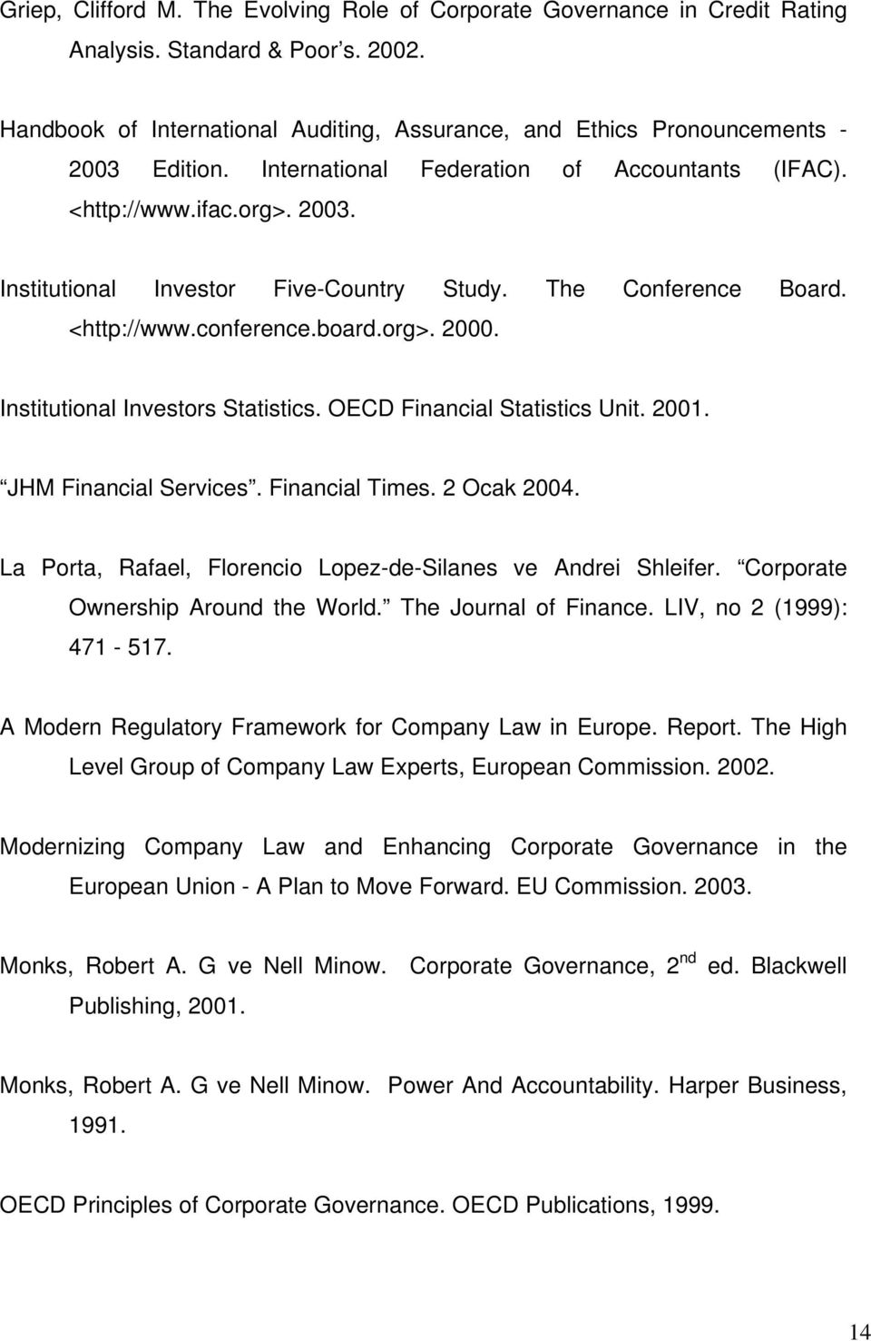The Conference Board. <http://www.conference.board.org>. 2000. Institutional Investors Statistics. OECD Financial Statistics Unit. 2001. JHM Financial Services. Financial Times. 2 Ocak 2004.