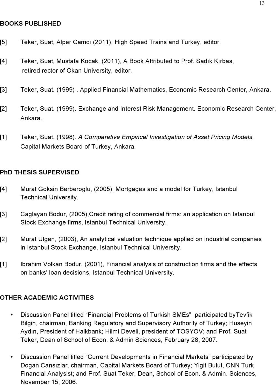 Economic Research Center, Ankara. [1] Teker, Suat. (1998). A Comparative Empirical Investigation of Asset Pricing Models. Capital Markets Board of Turkey, Ankara.