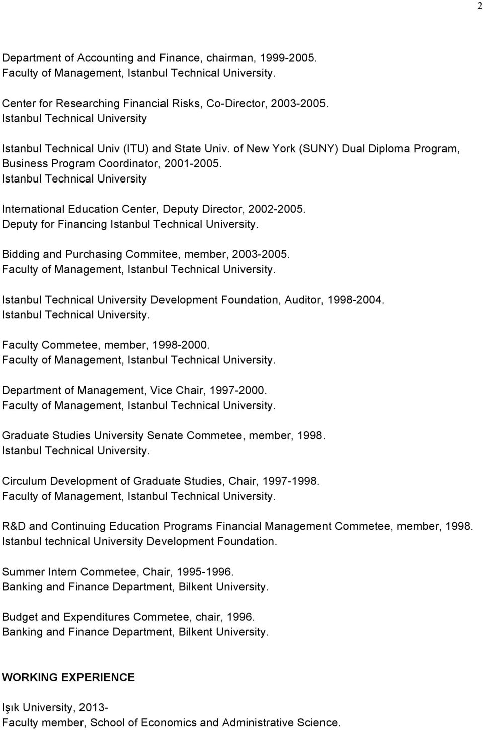 Istanbul Technical University International Education Center, Deputy Director, 2002-2005. Deputy for Financing Istanbul Technical University. Bidding and Purchasing Commitee, member, 2003-2005.
