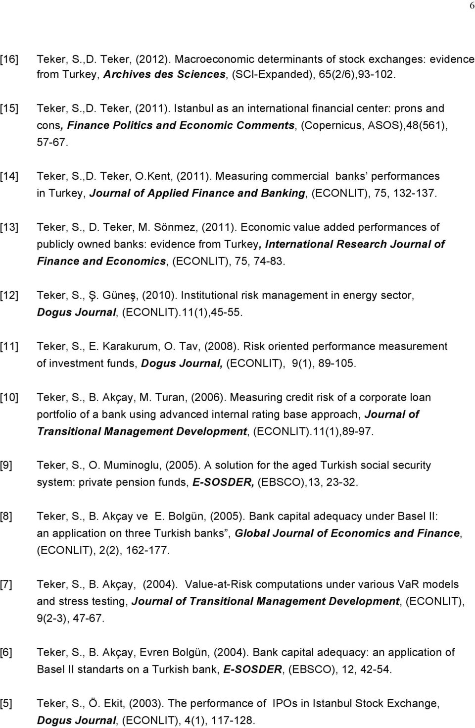 Measuring commercial banks performances in Turkey, Journal of Applied Finance and Banking, (ECONLIT), 75, 132-137. [13] Teker, S., D. Teker, M. Sönmez, (2011).