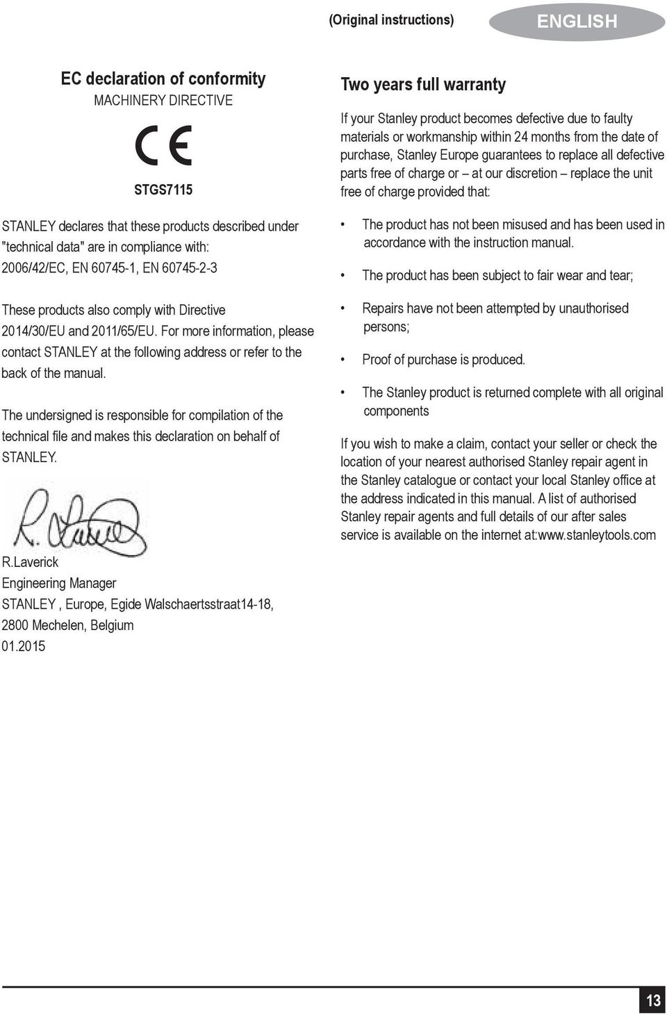 The undersigned is responsible for compilation of the technical file and makes this declaration on behalf of STANLEY. R.