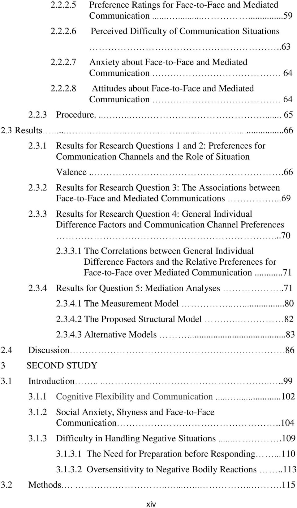 ..66 2.3.2 Results for Research Question 3: The Associations between Face-to-Face and Mediated Communications...69 2.3.3 Results for Research Question 4: General Individual Difference Factors and Communication Channel Preferences.