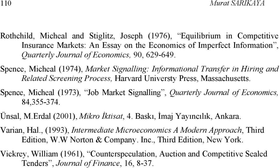 Spence, Micheal (1973), Job Market Signalling, Quarterly Journal of Economics, 84,355-374. Ünsal, M.Erdal (2001), Mikro İktisat, 4. Baskı, İmaj Yayıncılık, Ankara. Varian, Hal.