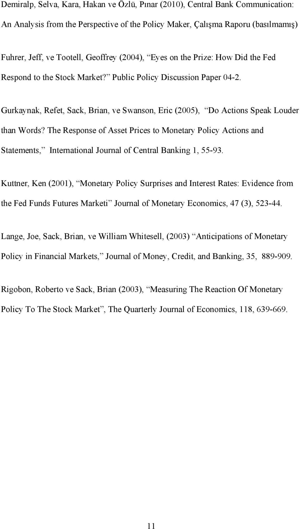 The Response of Asset Prices to Monetary Policy Actions and Statements, International Journal of Central Banking 1, 55-93.