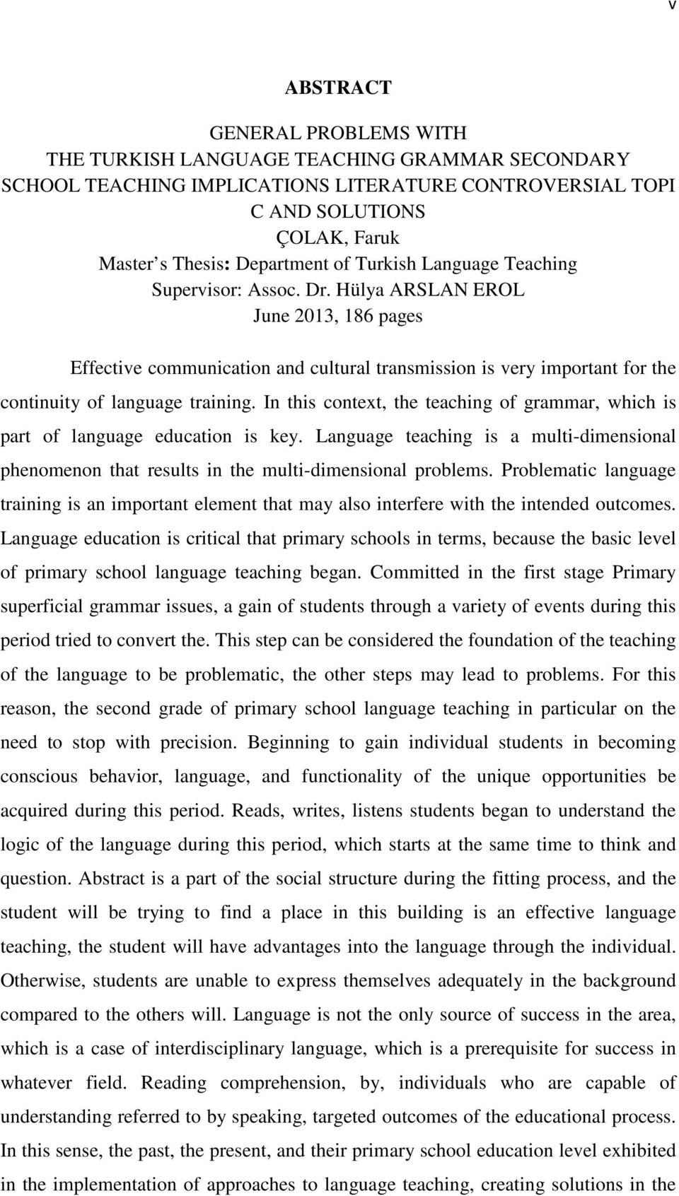 In this context, the teaching of grammar, which is part of language education is key. Language teaching is a multi-dimensional phenomenon that results in the multi-dimensional problems.