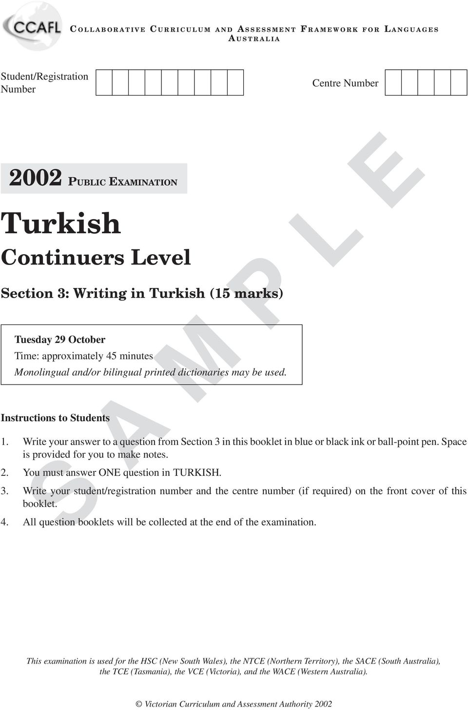 Write your answer to a question from Section 3 in this booklet in blue or black ink or ball-point pen. Space is provided for you to make notes. 2. You must answer ONE question in TURKISH. 3. Write your student/registration number and the centre number (if required) on the front cover of this booklet.