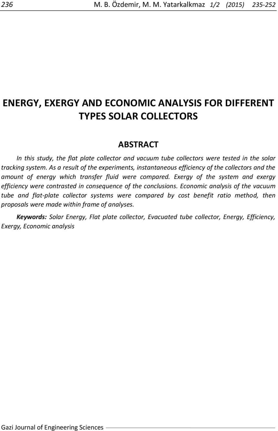 M. Yatarkalkmaz 1/2 (2015) 235-252 ENERGY, EXERGY AND ECONOMIC ANALYSIS FOR DIFFERENT TYPES SOLAR COLLECTORS ABSTRACT In this study, the flat plate collector and vacuum tube collectors were tested in
