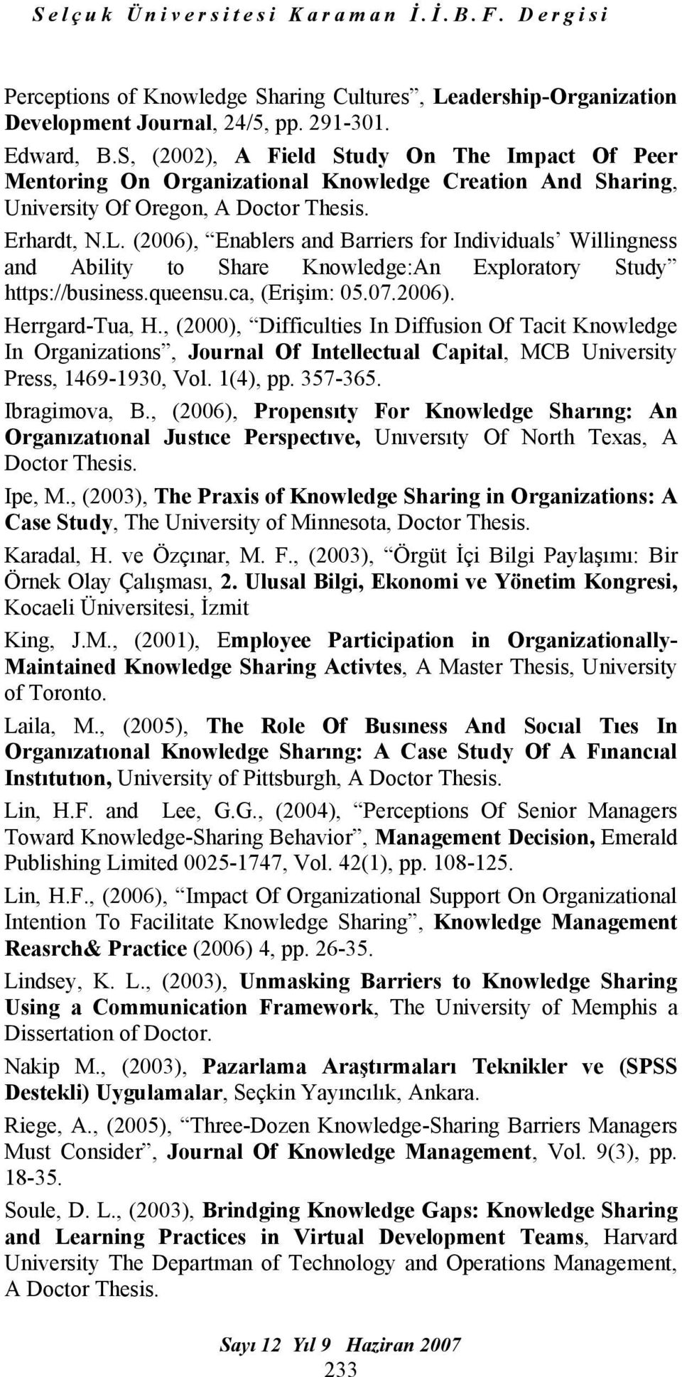 (2006), Enablers and Barriers for Individuals Willingness and Ability to Share Knowledge:An Exploratory Study https://business.queensu.ca, (Erişim: 05.07.2006). Herrgard-Tua, H.