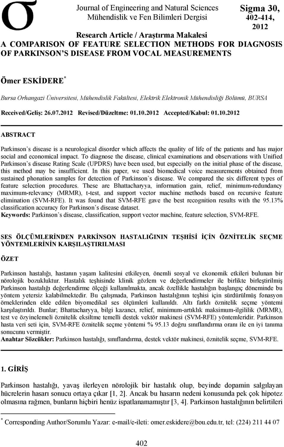 2012 Revised/Düzeltme: 01.10.2012 Accepted/Kabul: 01.10.2012 ABSTRACT Parkinson s disease is a neurological disorder which affects the quality of life of the patients and has major social and economical impact.