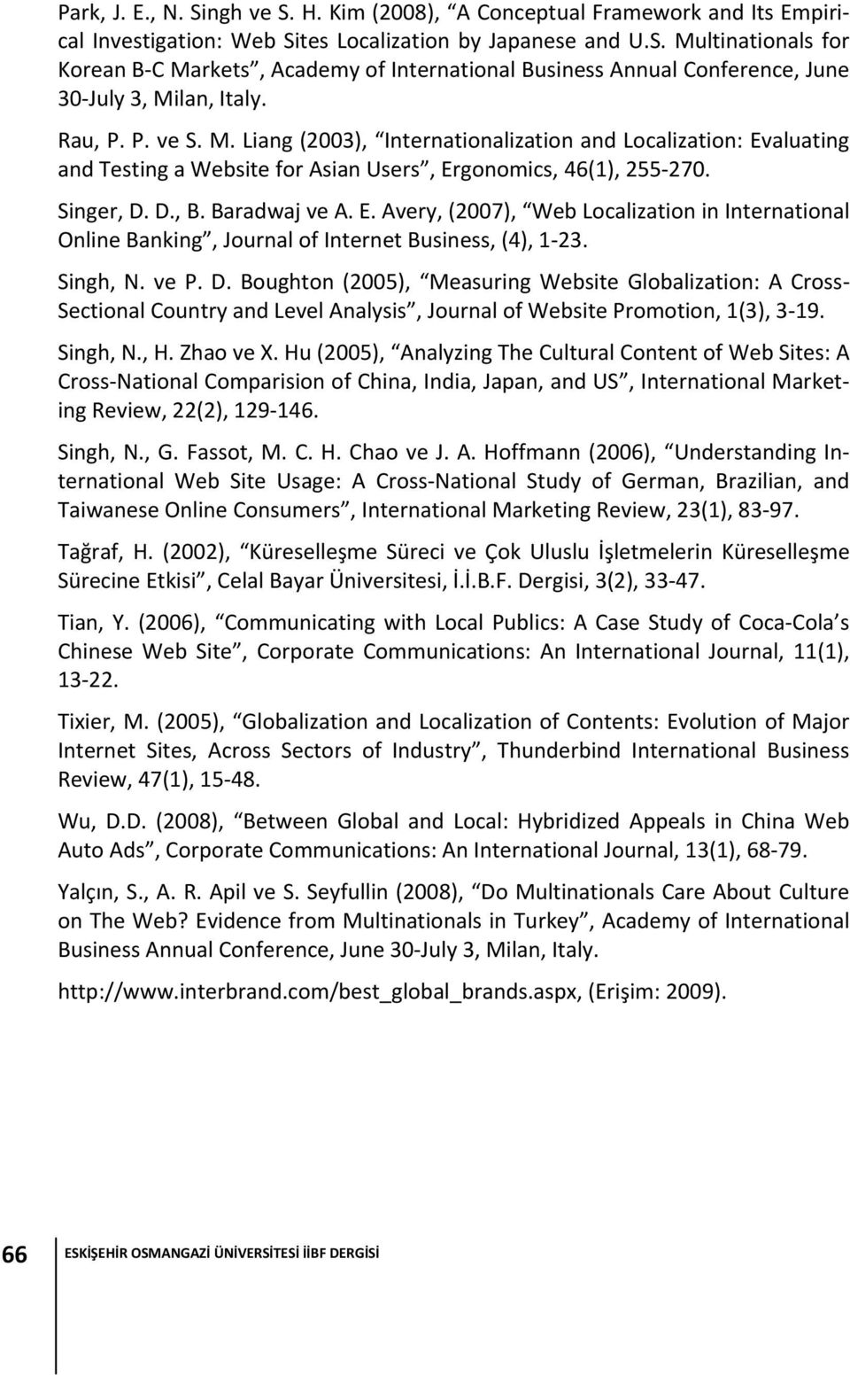 Singh, N. ve P. D. Boughton (2005), Measuring Website Globalization: A Cross Sectional Country and Level Analysis, Journal of Website Promotion, 1(3), 3 19. Singh, N., H. Zhao ve X.