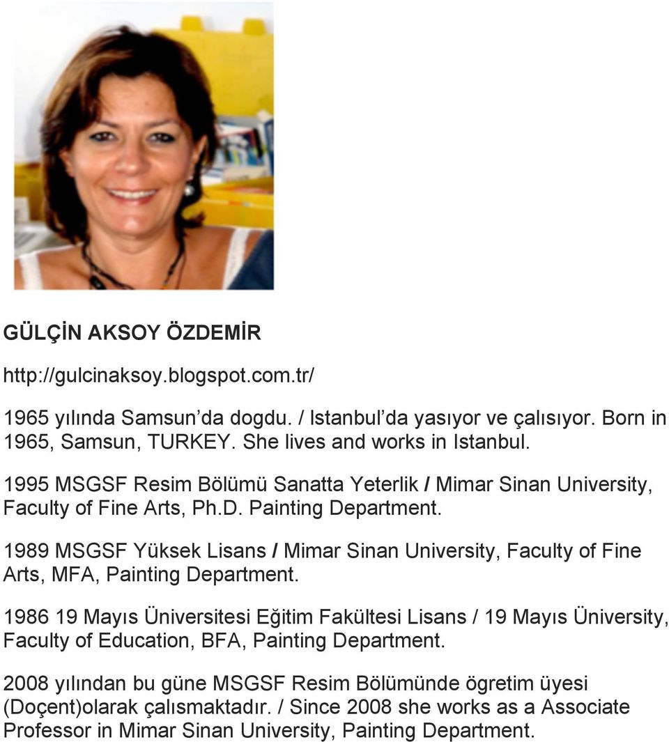 1989 MSGSF Yüksek Lisans / Mimar Sinan University, Faculty of Fine Arts, MFA, Painting Department.