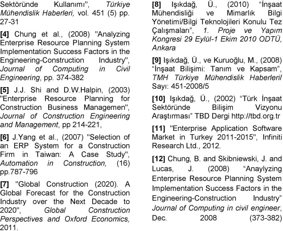 "W.Halpin, (2003) ""Enterprise Resource Planning for Construction Business Managemen"", Journal of Construction Engineering and Management, pp 214-221, [6] J.Yang et al."