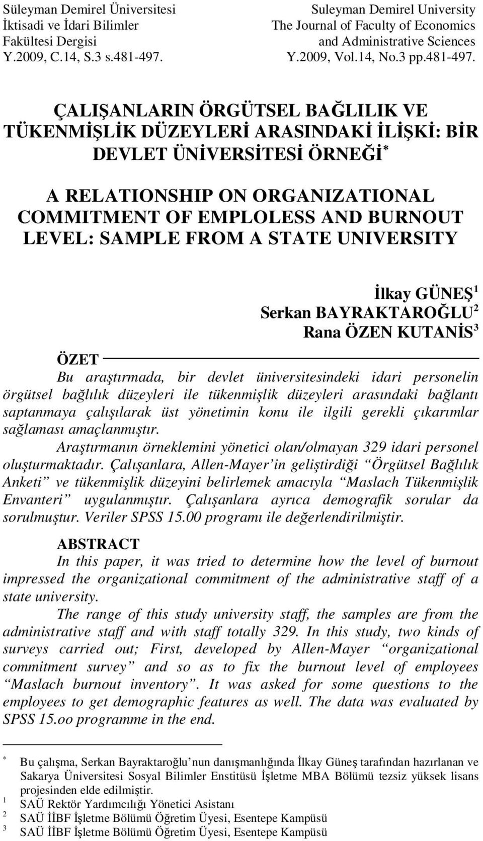 ÇALIŞANLARIN ÖRGÜTSEL BAĞLILIK VE TÜKENMİŞLİK DÜZEYLERİ ARASINDAKİ İLİŞKİ: BİR DEVLET ÜNİVERSİTESİ ÖRNEĞİ A RELATIONSHIP ON ORGANIZATIONAL COMMITMENT OF EMPLOLESS AND BURNOUT LEVEL: SAMPLE FROM A