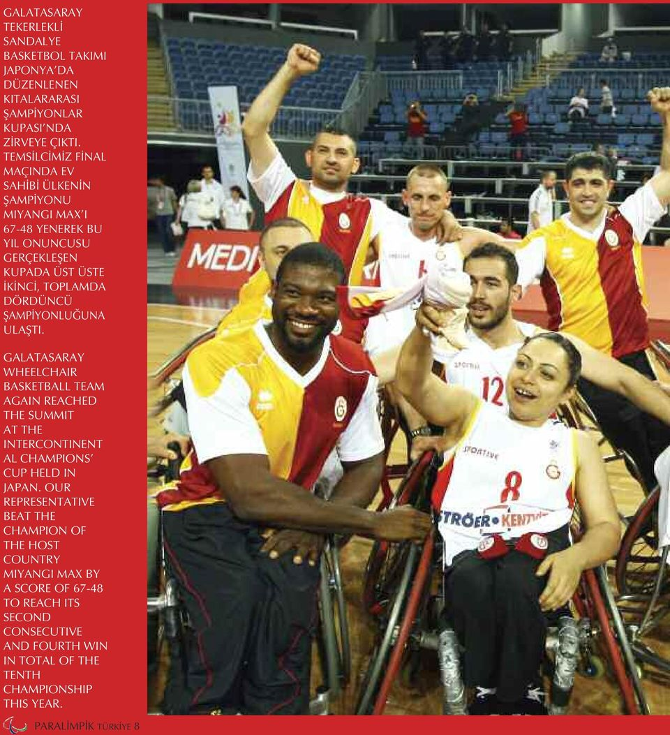ŞAMPİYONLUĞUNA ULAŞTI. GALATASARAY WHEELCHAIR BASKETBALL TEAM AGAIN REACHED THE SUMMIT AT THE INTERCONTINENT AL CHAMPIONS CUP HELD IN JAPAN.