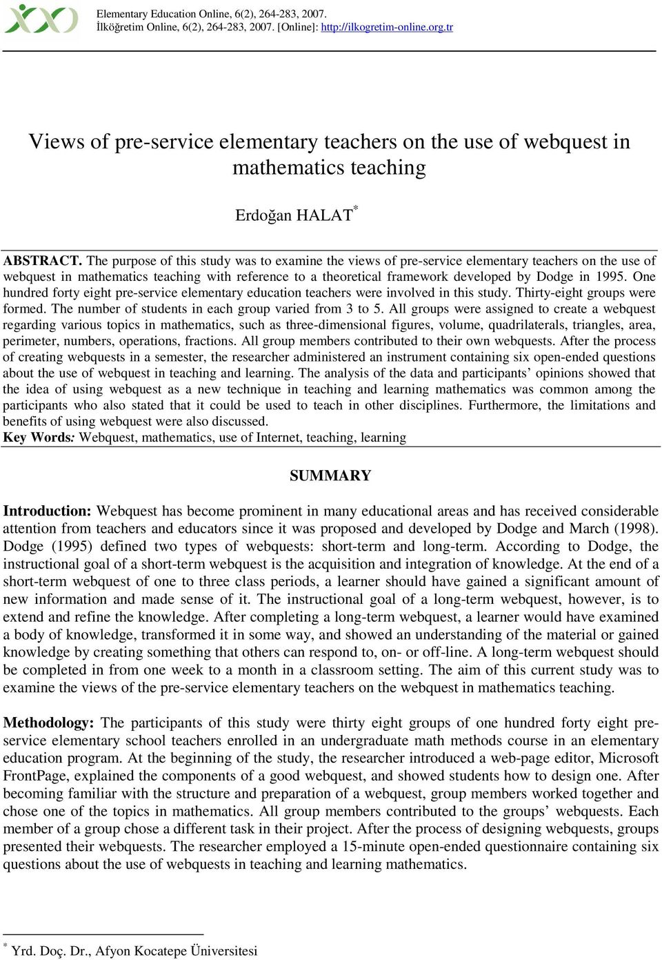 The purpose of this study was to examine the views of pre-service elementary teachers on the use of webquest in mathematics teaching with reference to a theoretical framework developed by Dodge in