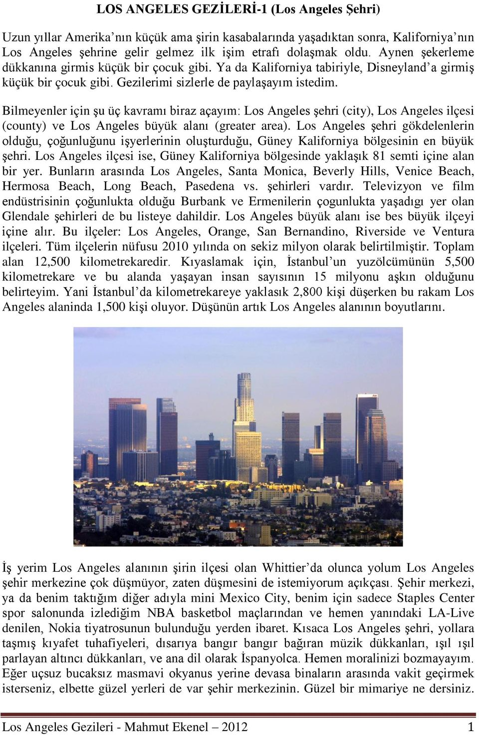 Bilmeyenler için şu üç kavramı biraz açayım: Los Angeles şehri (city), Los Angeles ilçesi (county) ve Los Angeles büyük alanı (greater area).