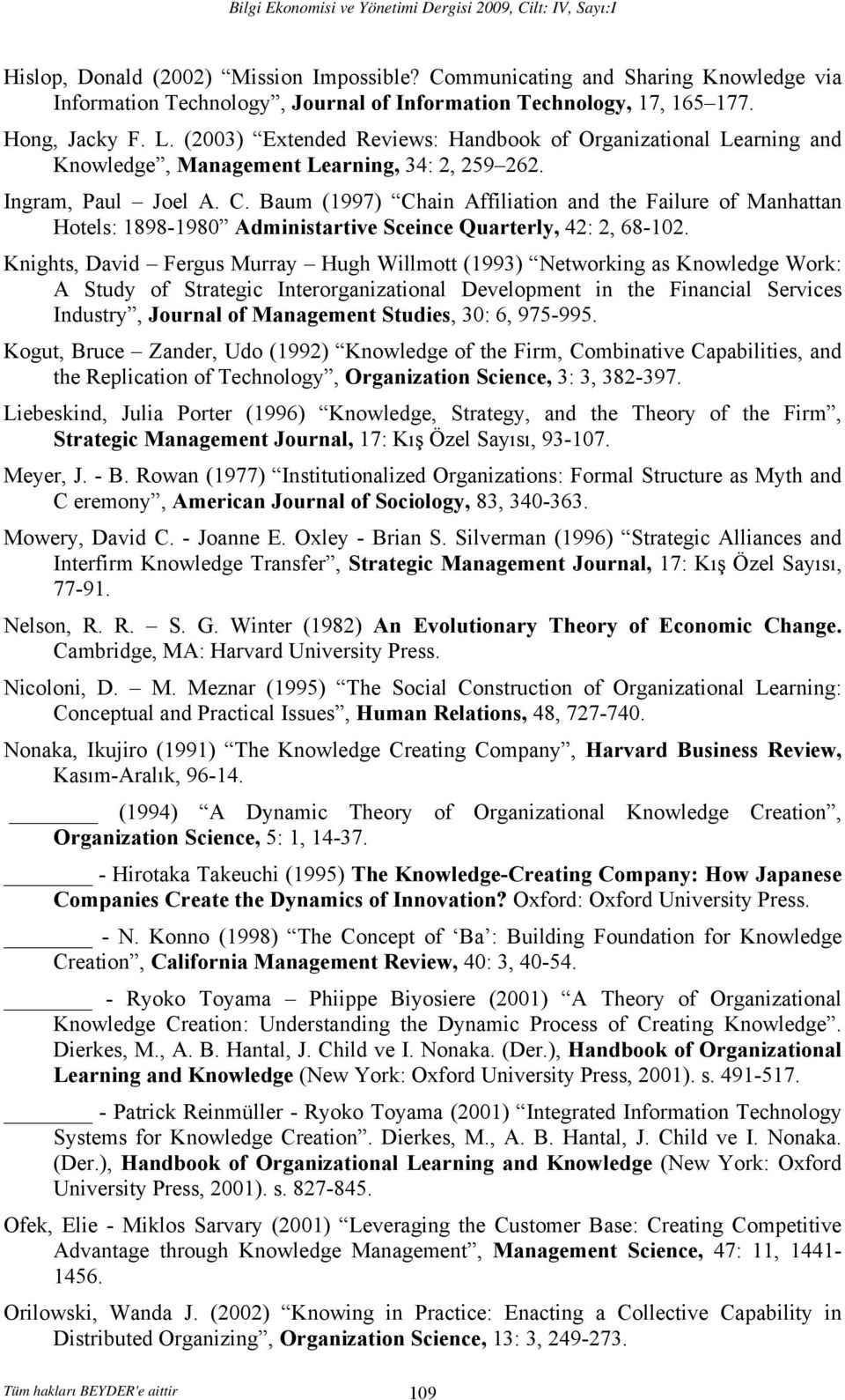 (2003) Extended Reviews: Handbook of Organizational Learning and Knowledge, Management Learning, 34: 2, 259 262. Ingram, Paul Joel A. C.