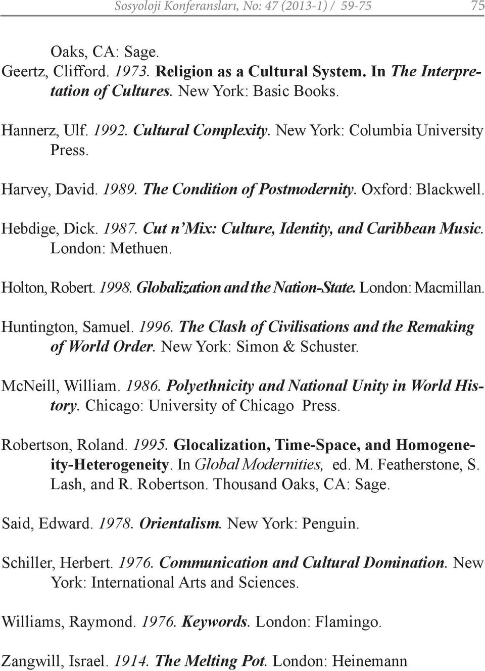 Cut n Mix: Culture, Identity, and Caribbean Music. London: Methuen. Holton, Robert. 1998. Globalization and the Nation-State. London: Macmillan. Huntington, Samuel. 1996.