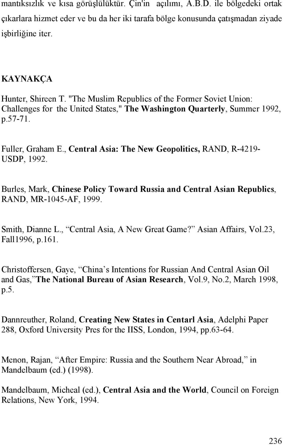 , Central Asia: The New Geopolitics, RAND, R-4219- USDP, 1992. Burles, Mark, Chinese Policy Toward Russia and Central Asian Republics, RAND, MR-1045-AF, 1999. Smith, Dianne L.