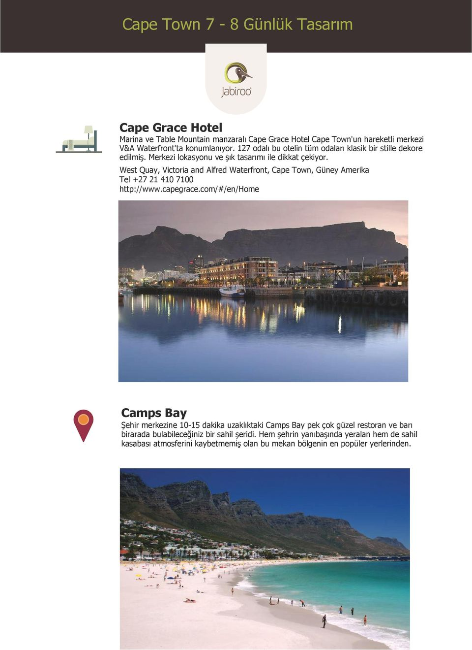 West Quay, Victoria and Alfred Waterfront, Cape Town, Güney Amerika Tel +27 21 410 7100 http://www.capegrace.